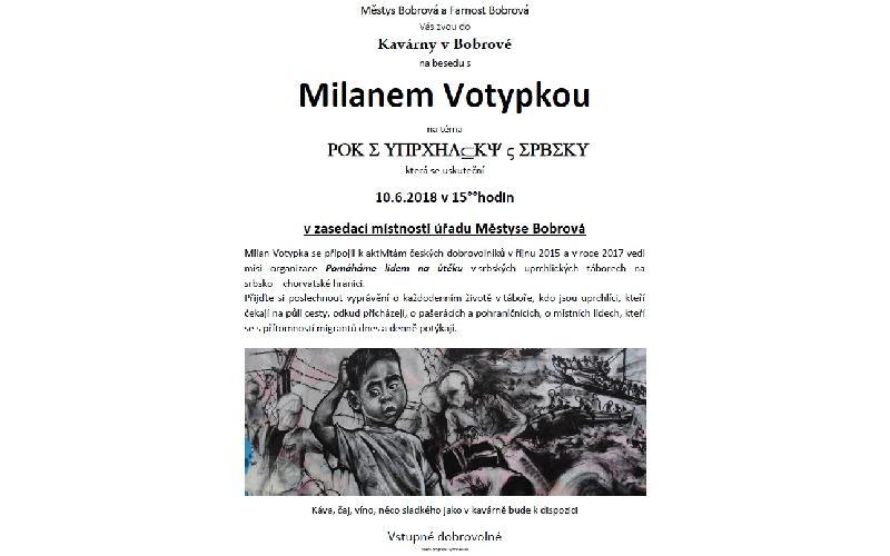 Aktuality - KAVÁRNA V BOBROVÉ ZVE NA BESEDU S MILANEM VOTYPKOU 10.6.2018 V 15:00